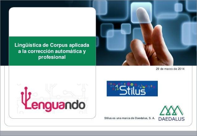 29 de marzo de 2014 Lingüística de Corpus aplicada a la corrección automática y profesional Stilus es una marca de Daedalu...