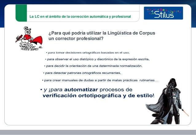 La LC en el ámbito de la corrección automática y profesional ¿Para qué podría utilizar la Lingüística de Corpus un correct...