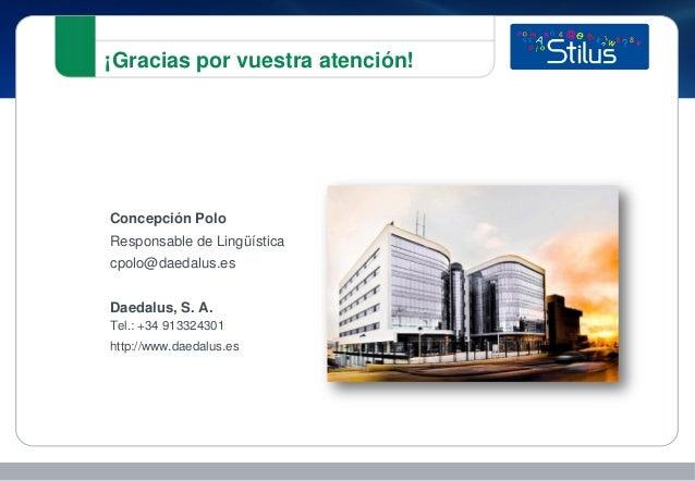 ¡Gracias por vuestra atención! Concepción Polo Responsable de Lingüística cpolo@daedalus.es Daedalus, S. A. Tel.: +34 9133...