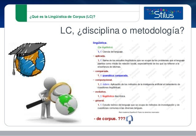 ¿Qué es la Lingüística de Corpus (LC)? LC, ¿disciplina o metodología? - de corpus. ???