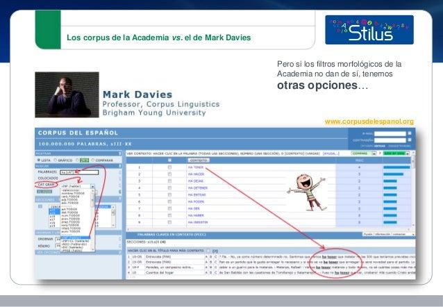 Los corpus de la Academia vs. el de Mark Davies www.corpusdelespanol.org Pero si los filtros morfológicos de la Academia n...