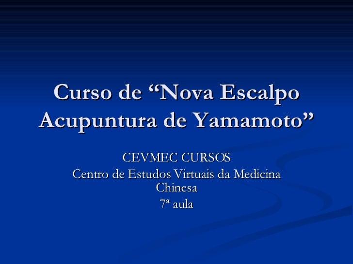 """Curso de """"Nova Escalpo Acupuntura de Yamamoto"""" CEVMEC CURSOS Centro de Estudos Virtuais da Medicina Chinesa 7ª aula"""