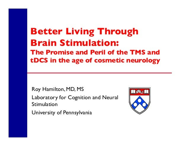 Better Living Through  Brain Stimulation: The Promise and Peril of the TMS and tDCS in the age of cosmetic neurology Roy H...