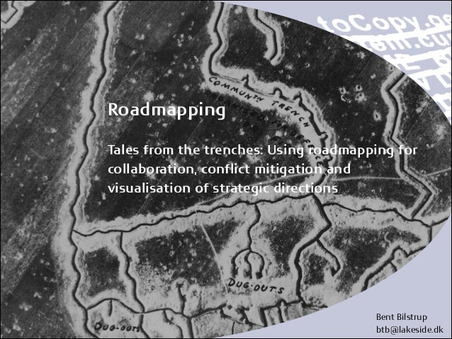 Roadmapping  !  Tales from the trenches: Using roadmapping for  collaboration, conflict mitigation and  visualisation of s...