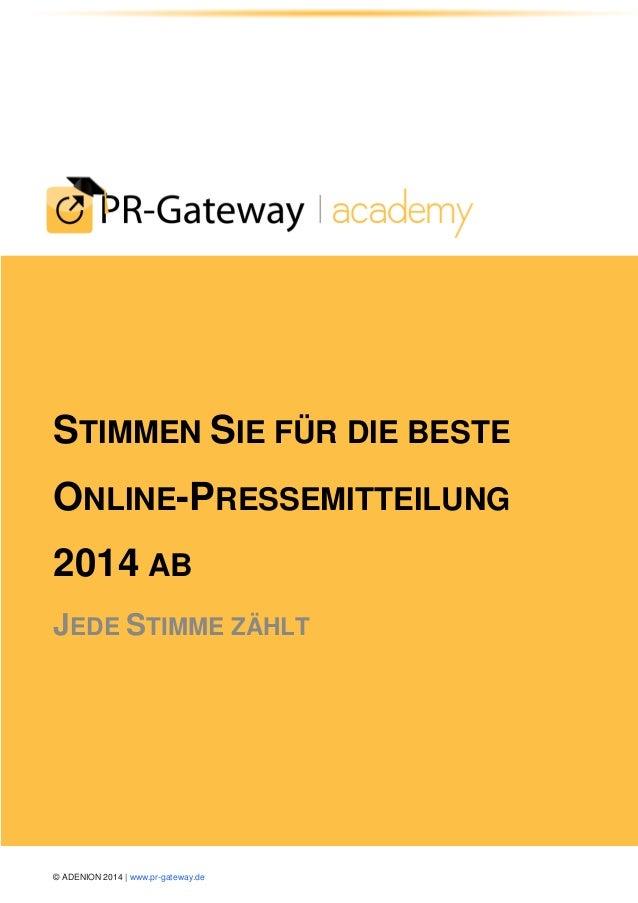 © ADENION 2014 | www.pr-gateway.de  STIMMEN SIE FÜR DIE BESTE ONLINE-PRESSEMITTEILUNG 2014 AB JEDE STIMME ZÄHLT
