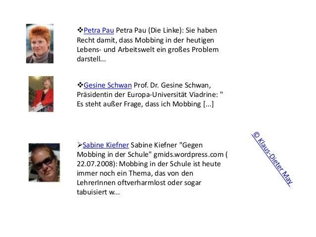 Petra Pau Petra Pau (Die Linke): Sie haben Recht damit, dass Mobbing in der heutigen Lebens- und Arbeitswelt ein großes P...