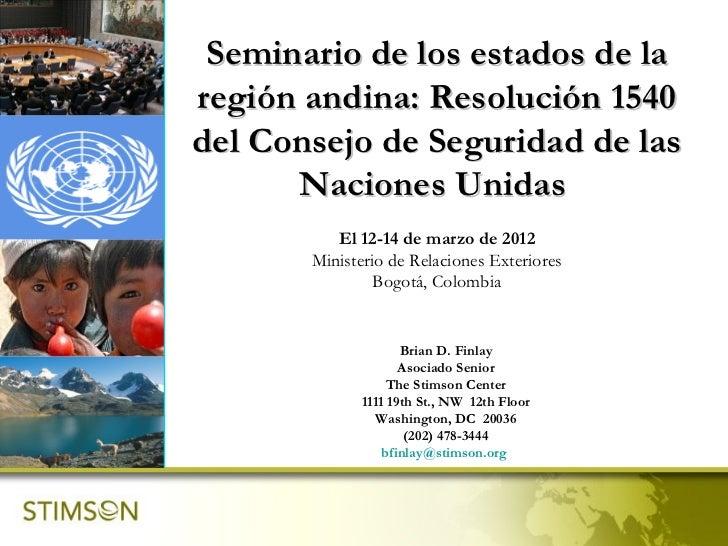 Seminario de los estados de laregión andina: Resolución 1540del Consejo de Seguridad de las      Naciones Unidas          ...