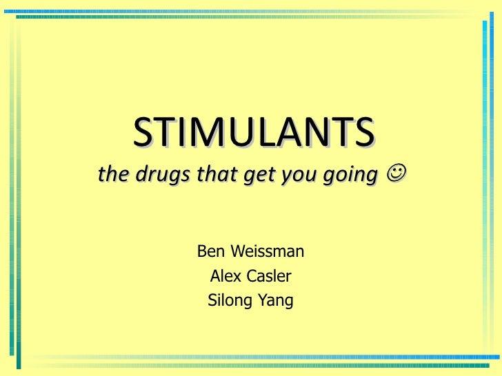 STIMULANTS the drugs that get you going   Ben Weissman Alex Casler Silong Yang