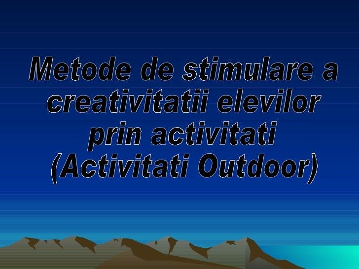 Metode de stimulare a  creativitatii elevilor  prin activitati  (Activitati Outdoor)