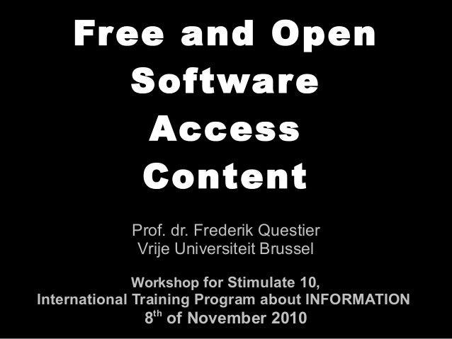 Free and Open Software Access Content Prof. dr. Frederik Questier Vrije Universiteit Brussel Workshop for Stimulate 10, In...