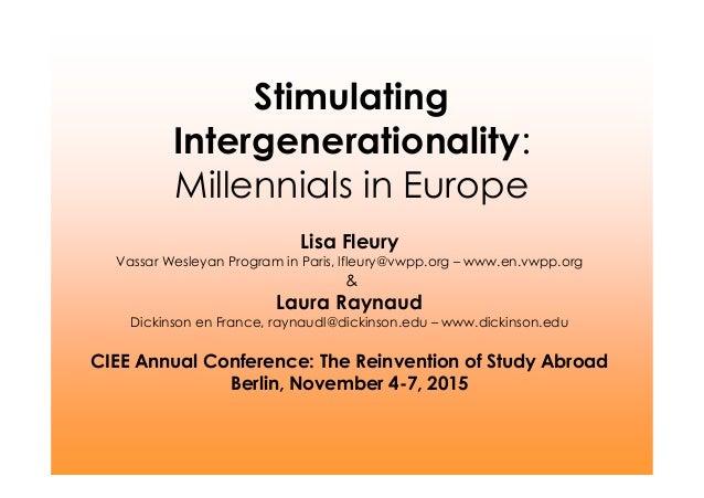 Stimulating Intergenerationality: Millennials in Europe Lisa Fleury Vassar Wesleyan Program in Paris, lfleury@vwpp.org – w...