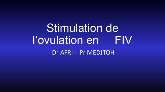 Stimulation de l'ovulation en FIV Dr AFRI - Pr MEDJTOH