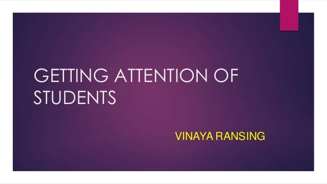 GETTING ATTENTION OF STUDENTS VINAYA RANSING