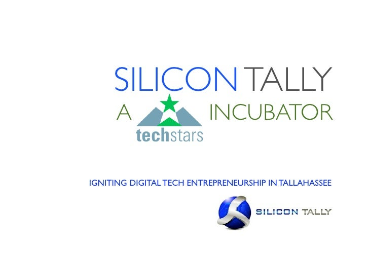 SILICON TALLY      A                   INCUBATORIGNITING DIGITAL TECH ENTREPRENEURSHIP IN TALLAHASSEE