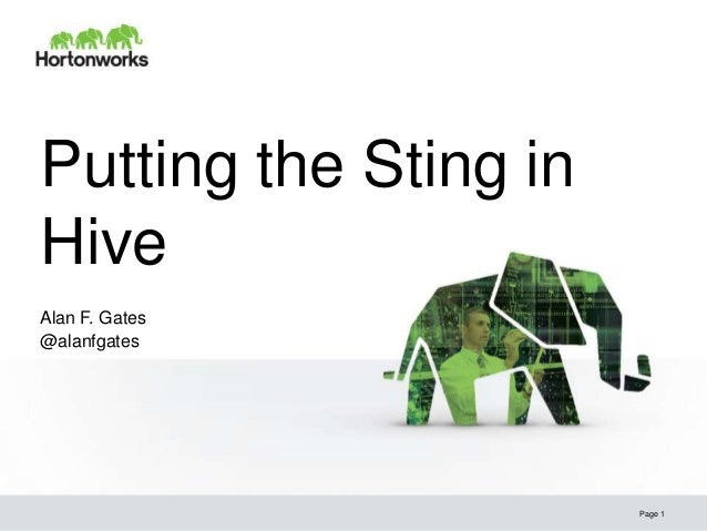 Putting the Sting in Hive Page 1 Alan F. Gates @alanfgates