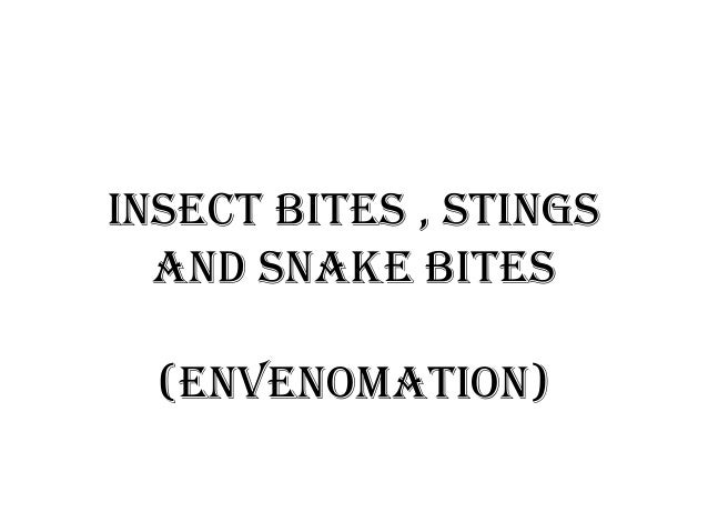 INSECT BITES , STINGS AND SNAKE BITES (ENVENOMATION)