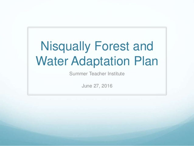 Nisqually Forest and Water Adaptation Plan Summer Teacher Institute June 27, 2016