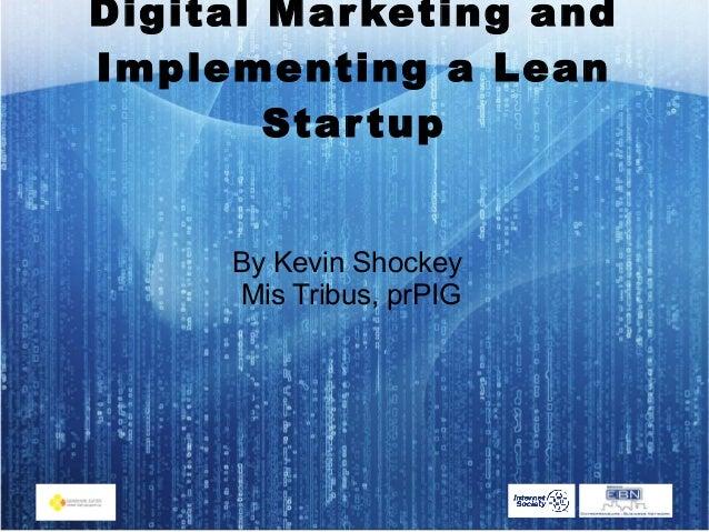 Digital Marketing andImplementing a LeanStartupBy Kevin ShockeyMis Tribus, prPIG