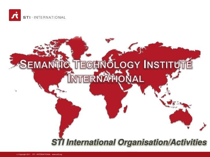 STI International Organisation/ActivitiesCopyright 2011   STI - INTERNATIONAL www.sti2.org