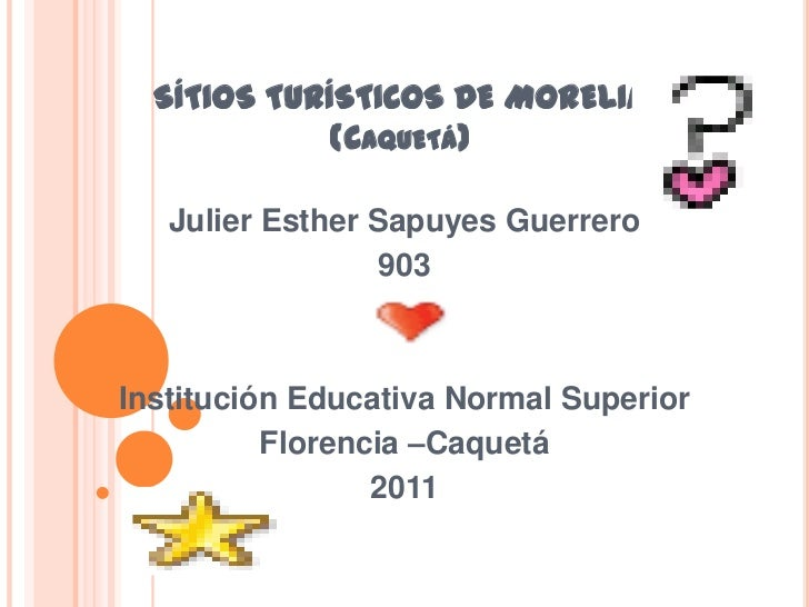 SÍTIOS TURÍSTICOS DE MORELIA(Caquetá)<br />Julier Esther Sapuyes Guerrero<br />903<br />Institución Educativa Normal Super...