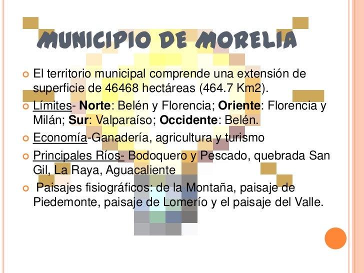 MUNICIPIO DE MORELIA<br />El territorio municipal comprende una extensión de superficie de 46468 hectáreas (464.7 Km2).<br...