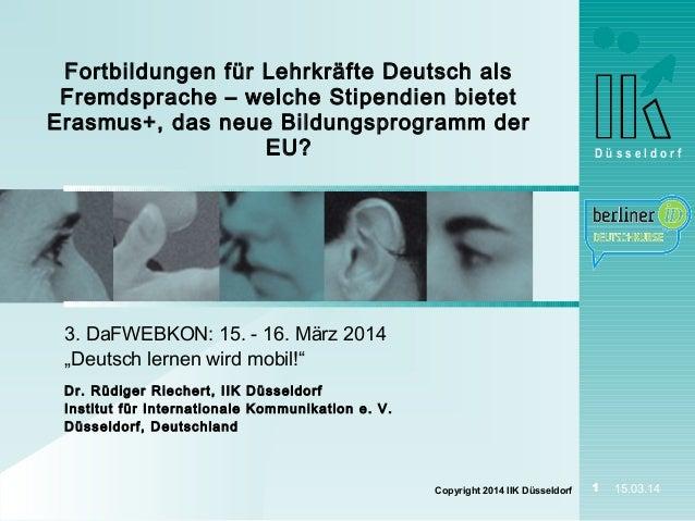 """D ü s s e l d o r f Copyright 2014 IIK Düsseldorf 1 15.03.14 3. DaFWEBKON: 15. - 16. März 2014 """"Deutsch lernen wird mobil!..."""