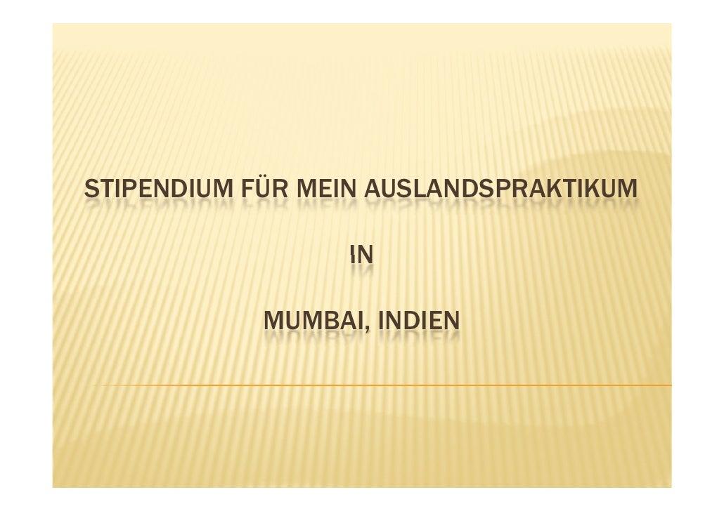 STIPENDIUM FÜR MEIN AUSLANDSPRAKTIKUM                   IN             MUMBAI, INDIEN