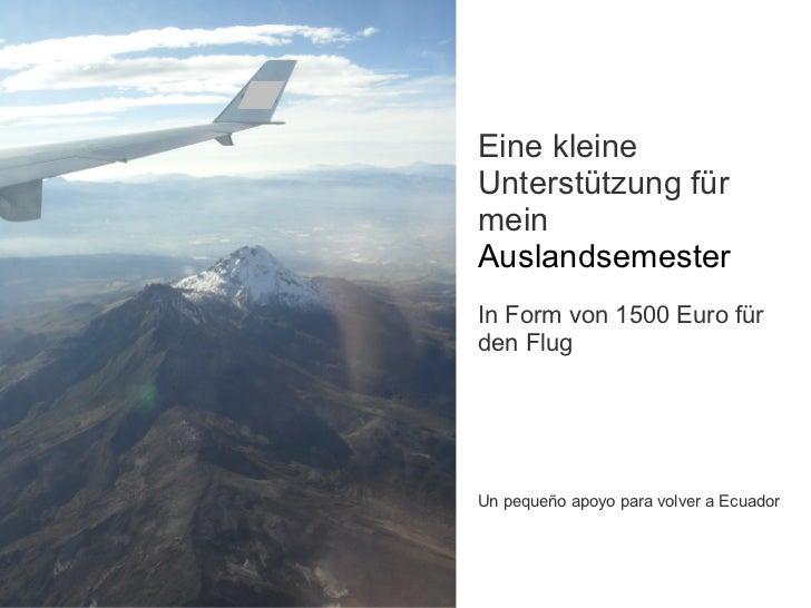 Eine kleine Unterstützung für mein  Auslandsemester In Form von 1500 Euro für den Flug Un pequeño apoyo para volver a Ecua...