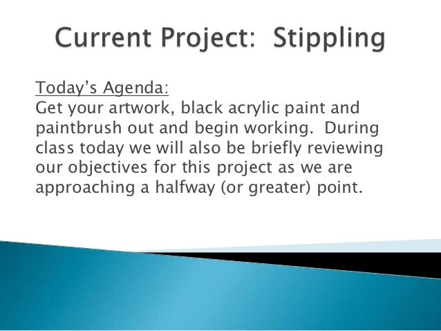 Today's Agenda:Get your artwork, black acrylic paint andpaintbrush out and begin working. Duringclass today we will also b...