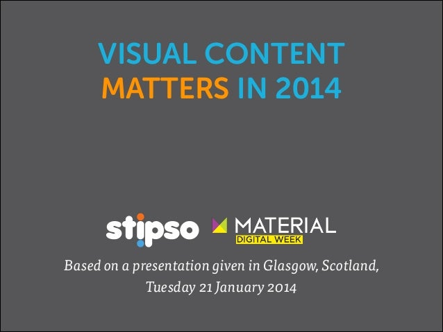VISUAL CONTENT MATTERS IN 2014  Based on a presentation given in Glasgow, Scotland, Tuesday 21 January 2014 1