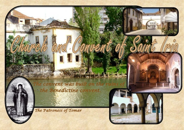 The convent was built on the ruins of  the Benedictine convent.The Patroness of Tomar