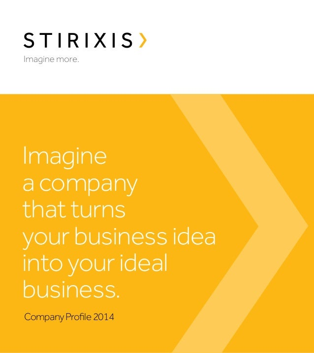 Imagine a company that turns your business idea into your ideal business. Company Profile 2014