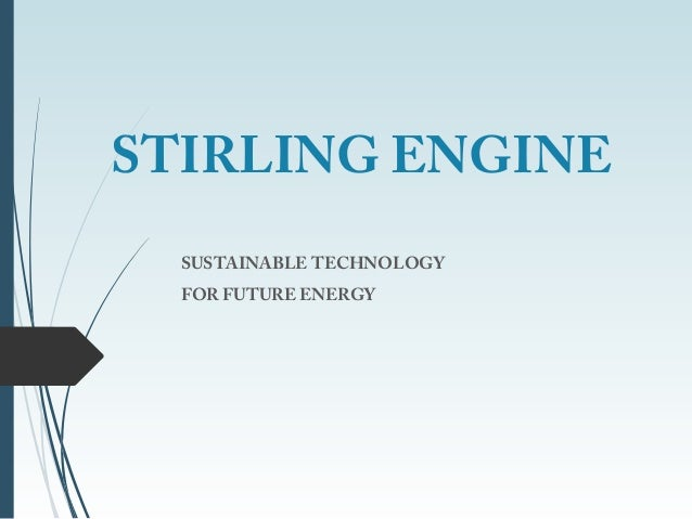 STIRLING ENGINE SUSTAINABLE TECHNOLOGY FOR FUTURE ENERGY