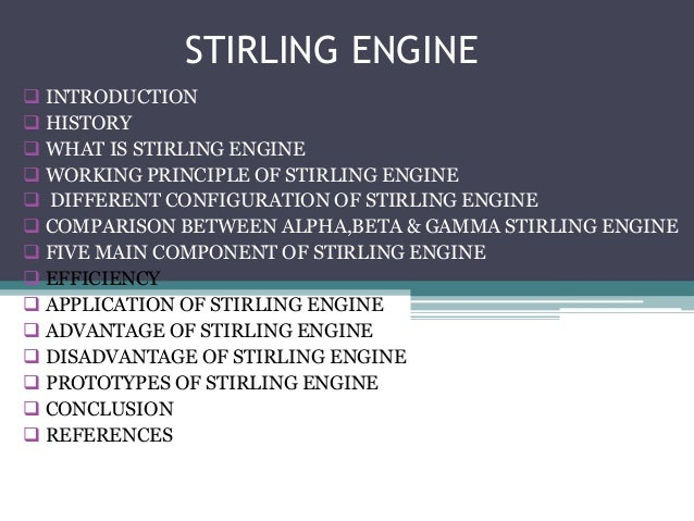 STIRLING ENGINE   INTRODUCTION   HISTORY   WHAT IS STIRLING ENGINE   WORKING PRINCIPLE OF STIRLING ENGINE   DIFFERENT...