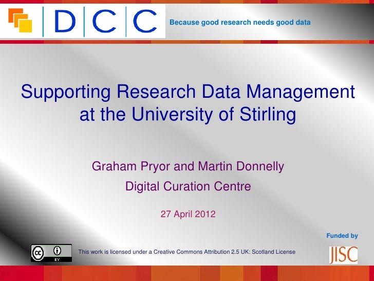 Because good research needs good dataSupporting Research Data Management      at the University of Stirling           Grah...