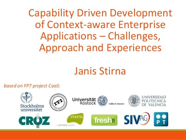 Capability Driven Development of Context-aware Enterprise Applications – Challenges, Approach and Experiences Janis Stirna...