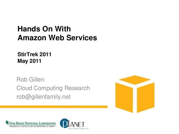 Hands On WithAmazon Web ServicesStirTrek 2011May 2011<br />Rob Gillen<br />Cloud Computing Research<br />rob@gillenfamily....
