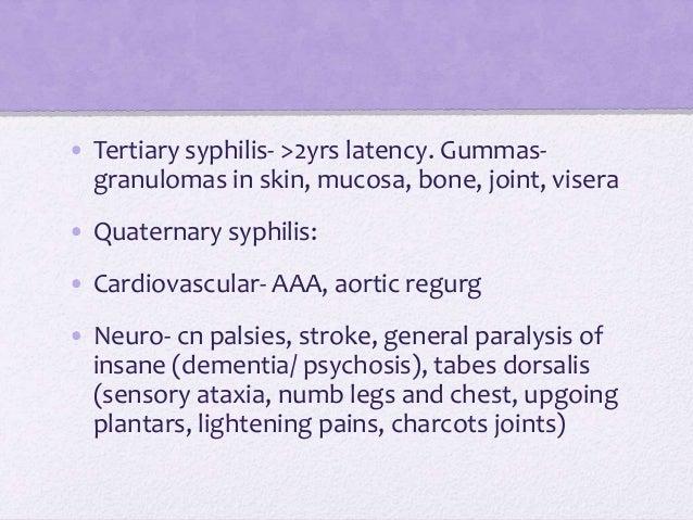 • Tertiary syphilis- >2yrs latency. Gummas- granulomas in skin, mucosa, bone, joint, visera • Quaternary syphilis: • Cardi...