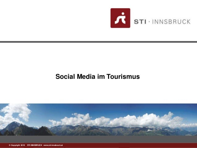 www.sti-innsbruck.at© Copyright 2010 STI INNSBRUCK www.sti-innsbruck.at Social Media im Tourismus