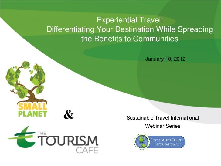 Experiential Travel:Differentiating Your Destination While Spreading           the Benefits to Communities                ...