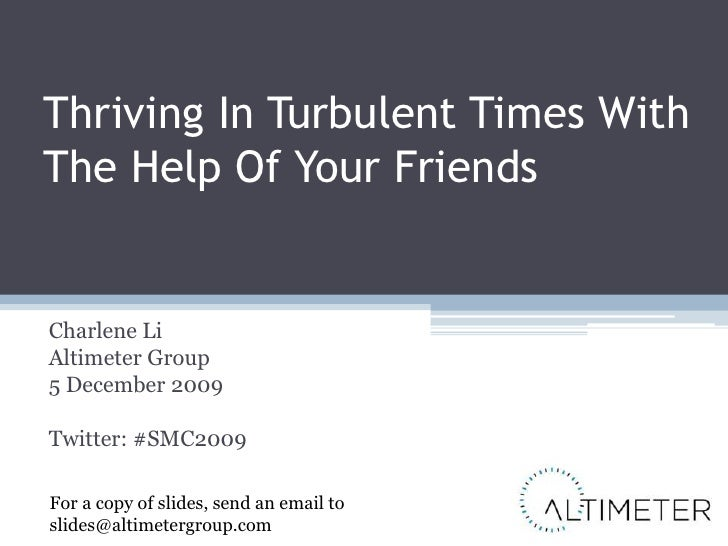 Thriving In Turbulent Times With The Help Of Your Friends<br />Charlene Li<br />Altimeter Group<br />5 December 2009<br />...