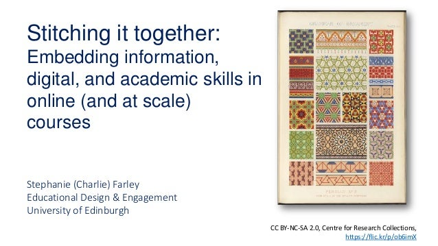 Stitching it together: Embedding information, digital, and academic skills in online (and at scale) courses Stephanie (Cha...
