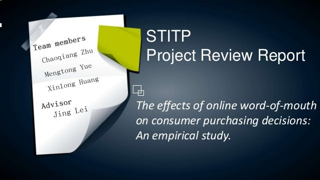 STITP Project Review ReportThe effects of online word-of-mouthon consumer purchasing decisions:An empirical study.