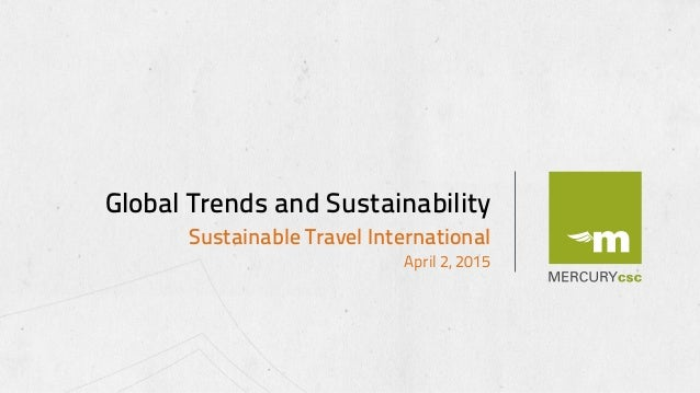 Sustainable Travel International April 2, 2015 Global Trends and Sustainability