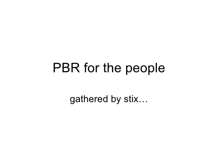 PBR for the people gathered by stix…