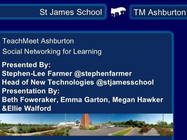 St James School TeachMeet Ashburton Social Networking for Learning Presented By:  Stephen-Lee Farmer @stephenfarmer Head o...