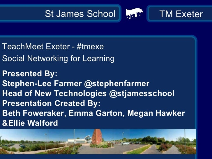 St James School TeachMeet Exeter - #tmexe Social Networking for Learning Presented By:  Stephen-Lee Farmer @stephenfarmer ...