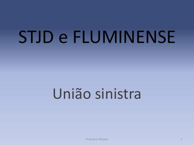 STJD e FLUMINENSE União sinistra Francisco Alisson  1