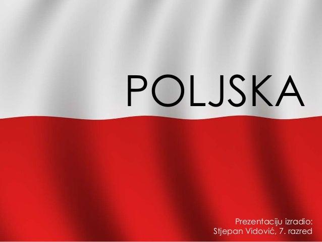 POLJSKA Prezentaciju izradio: Stjepan Vidović, 7. razred
