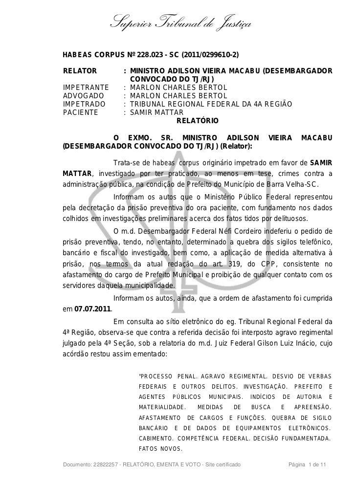 Superior Tribunal de JustiçaHABEAS CORPUS Nº 228.023 - SC (2011/0299610-2)RELATOR               : MINISTRO ADILSON VIEIRA ...